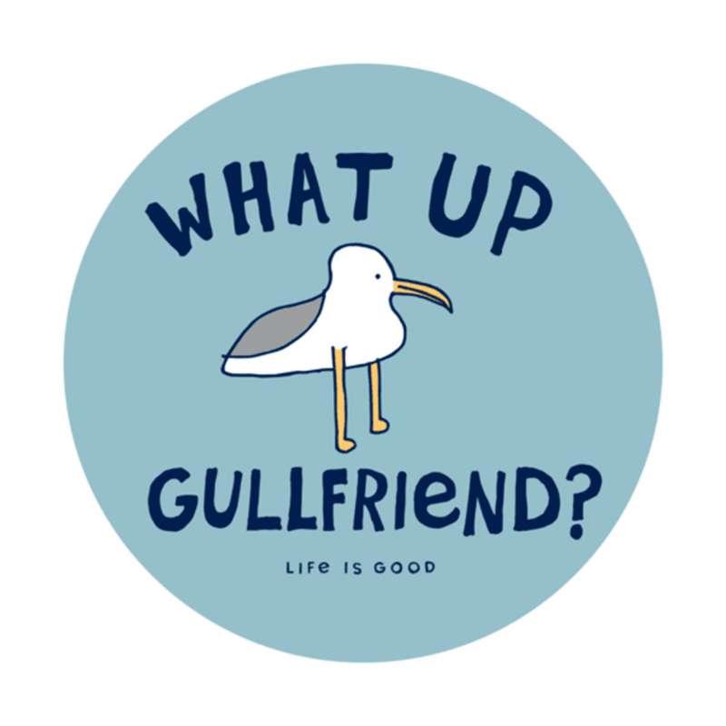 """Life Is Good What Up Gullfriend 4"""" Sticker"""