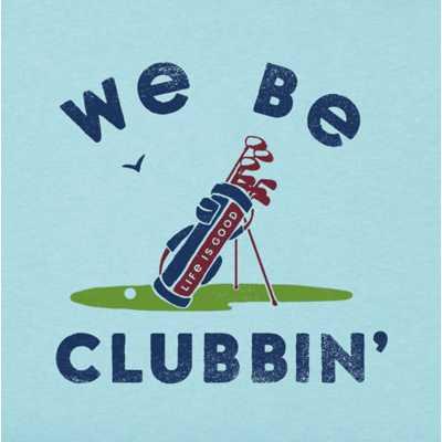 Men's Life Is Good We Be Clubbin' Crusher T-Shirt