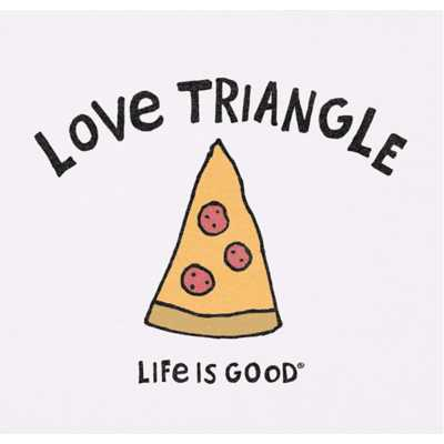 Women's Life Is Good Love Triangle Pizza Crusher T-Shirt
