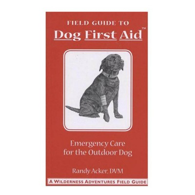 Liberty Mountain Field Guide: Dog First Aid Emergency Care Book