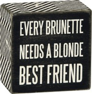 Primitives by Kathy Every Brunette Needs Box Sign